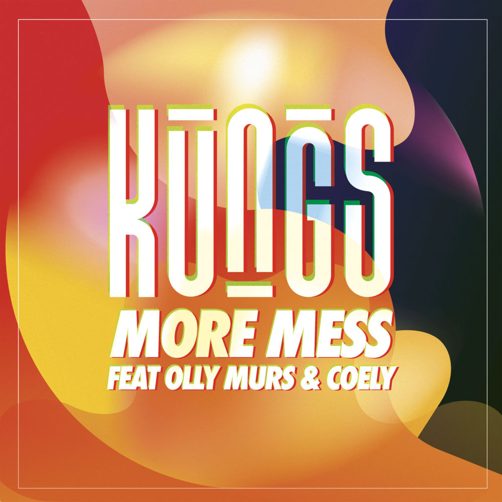 Kungs - More Mess ft. Olly Murs, Coely