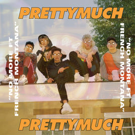 PRETTYMUCH - No More FT. FRENCH MONTANA