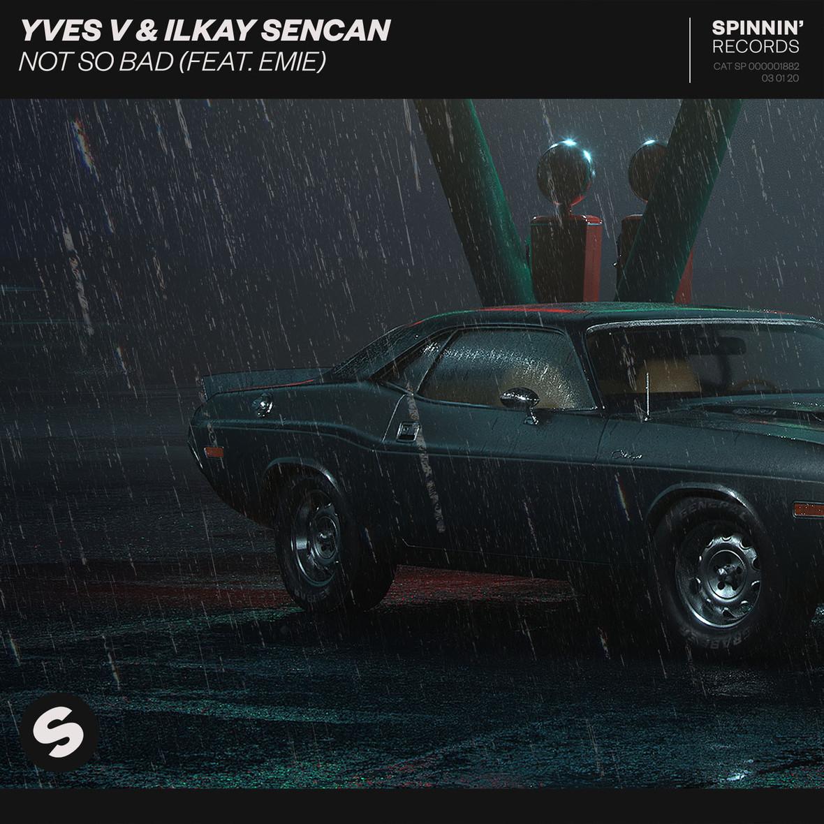 Yves V & Ilkay Sencan Ft Emie - Not So Bad