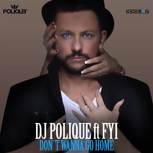 Dj polique ft. Follow your instinct don't wanna go home.